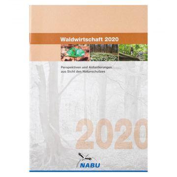 Waldwirtschaft 2020 - Perspektiven und Anforderungen aus Sicht des Naturschutzes