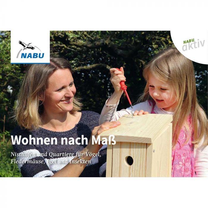 NABU aktiv Wohnen nach Maß – Nisthilfen und Quartiere für Vögel, Fledermäuse, Igel und Insekten